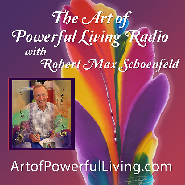 The Art of Powerful Living with Robert Max Schoenfeld