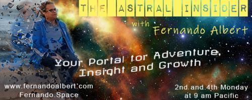 The Astral Insider Show with Fernando Albert - Your Portal for Adventure, Insight, and Growth: Let's walk the Astral Plane together! Time to gain control of your mind!
