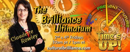 The Brilliance Ultimatum with Claudette Rowley: Time's UP!: Women: Raise Up Your Voices
