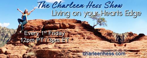 The Charleen Hess Show: Living on your Heart's Edge: Take the Leap, Step out of Fear and into Your Heart