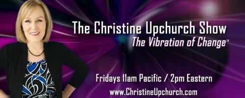 "The Christine Upchurch Show: The Vibration of Change™: GUIDED: Her ""Spirit Guide Angels"" Were Her Best Friends and Life Coaches with Author Linda Deir"