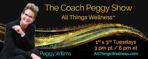 The Coach Peggy Show - All Things Wellness™ with Peggy Willms: Crappy to Happy EP 2 of 4: Today's Special Guests Laura Staley, Mike Pitocco and Catherine Paour