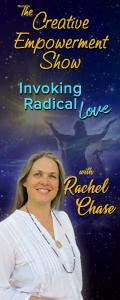 The Creative Empowerment Show with Rachel Chase: Invoking Radical Love: Rachel's Art of Letting Go, Three Aspects of Nurturing Resilience