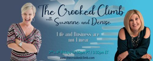 The Crooked Climb with Denise and Suzanne: Life and Business are not Linear: Nourish, Move, Be: The Key Components to Maximize your Life, Career and Relationships