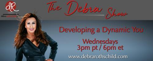 The Debra Rothschild Show: Developing a Dynamic You!: Achieving the Ultimate Edge in Business with Kasey Frost