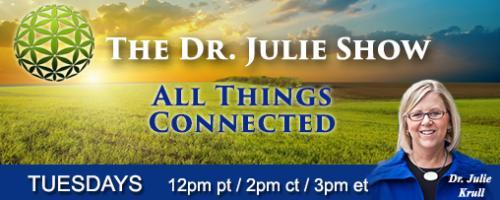 The Dr. Julie Show ~ All Things Connected: The New Mainstream with Dianne Collins