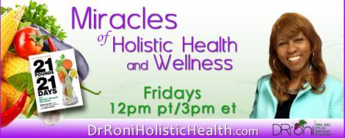 The Dr. Roni Show - Miracles of Holistic Health and Wellness: The Immune System Miracle with special guest Dr. Makeba Moring