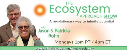 The Ecosystem Approach Show with Jason & Patricia Rohn: A revolutionary way to infinite potential!: Clearing - the amazing technique to remove negative energy