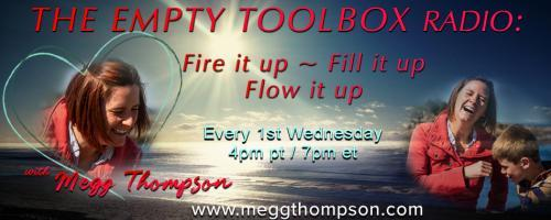 The Empty Toolbox Radio: Fire it up, Fill it up, and Flow it up with Megg Thompson: Using the Pattern of Human Behavior to Fill Up Your Toolbox