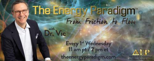 The Energy Paradigm with Dr. Victor Porak de Varna: From Friction to Flow: Game On with Host Dr. Victor Porak de Varna and guest Danielle Porak de Varna