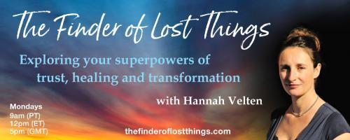 The Finder of Lost Things with Hannah Velten: Exploring your superpowers of trust, healing, and transformation: Episode #9 - The Truth Will Set You Free