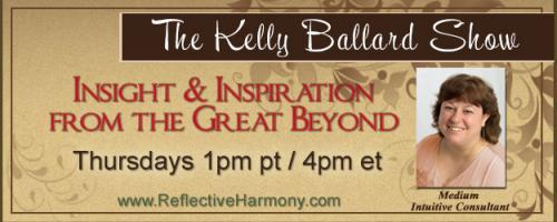 The Kelly Ballard Show - Insight & Inspiration from the Great Beyond: Messages from Spirit