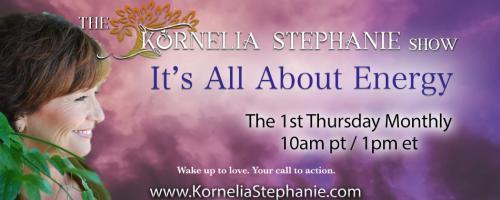 The Kornelia Stephanie Show: It's All About Energy: ARE YOU READY TO SHIFT YOUR REALITY NOW AND MOVE INTO THE ABUNDANCE OF YOUR SPIRIT? Call into the show. 1-800-930-2819