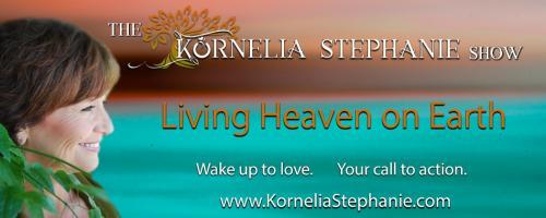 The Kornelia Stephanie Show: Living Heaven on Earth:  It's Ok To Talk About What You Know Outside of Your 5 Senses with Carlenia Springer