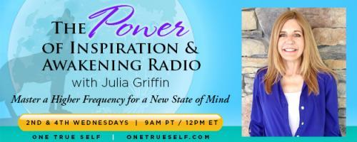 The Power of Inspiration & Awakening Radio with Julia Griffin: Master a Higher Frequency for a New State of Mind: Intuition, Animal Communication, and Wolves!