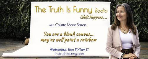 The Truth is Funny .....shift happens! with Host Colette Marie Stefan: Host Phil Free with Michel Deleage - Want to Gain More Life Tools? Call-in to the show at 800.930.2819