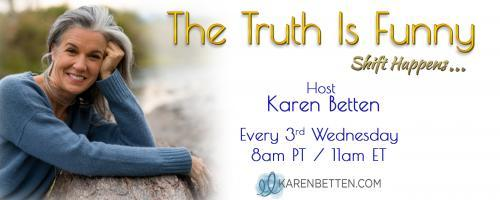 The Truth is Funny.....shift happens! with Host Karen Betten: Reflections On Meditations For Life Design with Paula Tursi