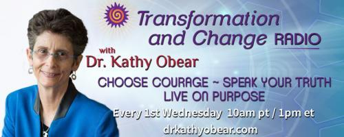 Transformation and Change Radio with Dr. Kathy Obear: Choose Courage ~ Speak Your Truth ~ Live On Purpose: Healing our Marginalized Identities and Working Toward Liberation with guest Dr. Tanya Williams!