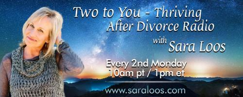 Two to You - Thriving After Divorce Radio....with Sara Loos: Divorce - The right time to discover and reset your relationship with money 