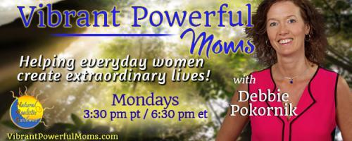 Vibrant Powerful Moms with Debbie Pokornik - Helping Everyday Women Create Extraordinary Lives!: 5 Important tips for Decreasing Stress Levels