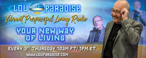 Vibrant Purposeful Living Radio with Lou Paradise: Your New Way of Living: Homeopathy Leads the Way in Slowing Down The Aging Process