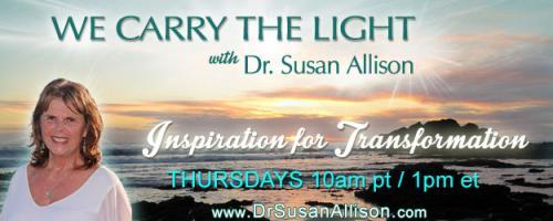 We Carry the Light with Host Dr. Susan Allison: Coping with Post Traumatic Stress with Dr. Susan Allison